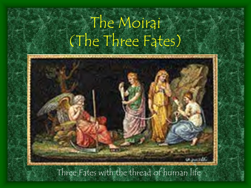 The Moirai (The Three Fates) Three Fates with the thread of human life