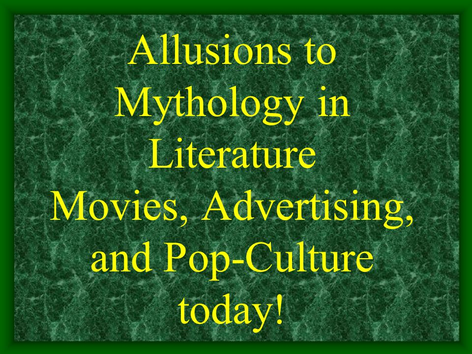 Allusions to Mythology in Literature Movies, Advertising, and Pop-Culture today!