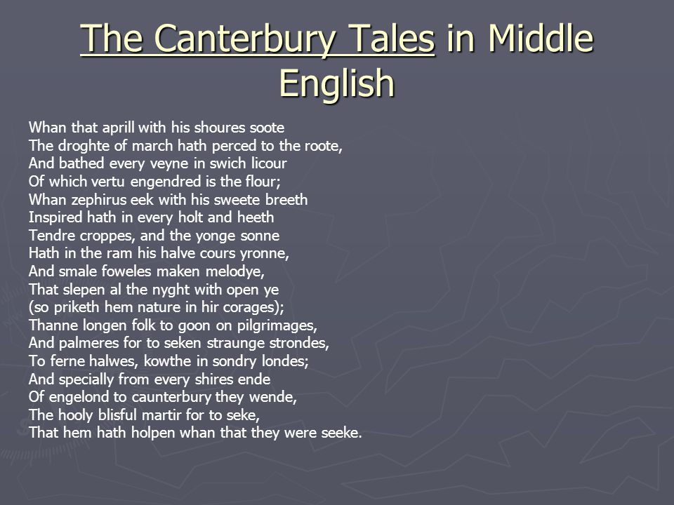 The Canterbury Tales in Middle English Whan that aprill with his shoures soote The droghte of march hath perced to the roote, And bathed every veyne i
