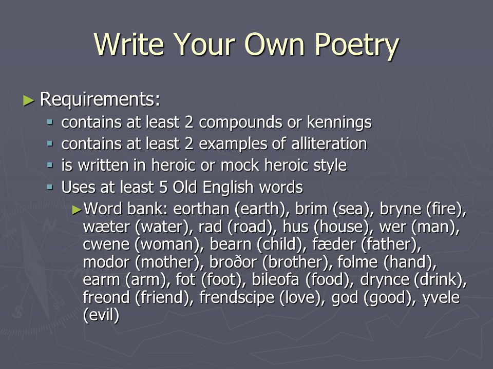 Write Your Own Poetry ► Requirements:  contains at least 2 compounds or kennings  contains at least 2 examples of alliteration  is written in heroi