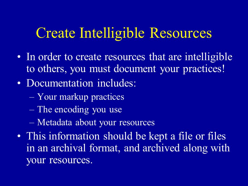 Create Intelligible Resources In order to create resources that are intelligible to others, you must document your practices.