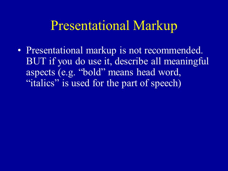 Presentational Markup Presentational markup is not recommended.