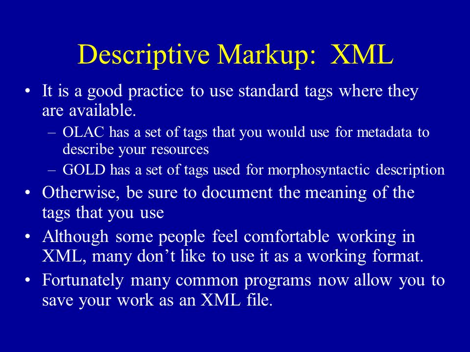 Descriptive Markup: XML It is a good practice to use standard tags where they are available.