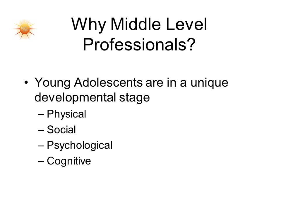 Young Adolescents are in a unique developmental stage –Physical –Social –Psychological –Cognitive