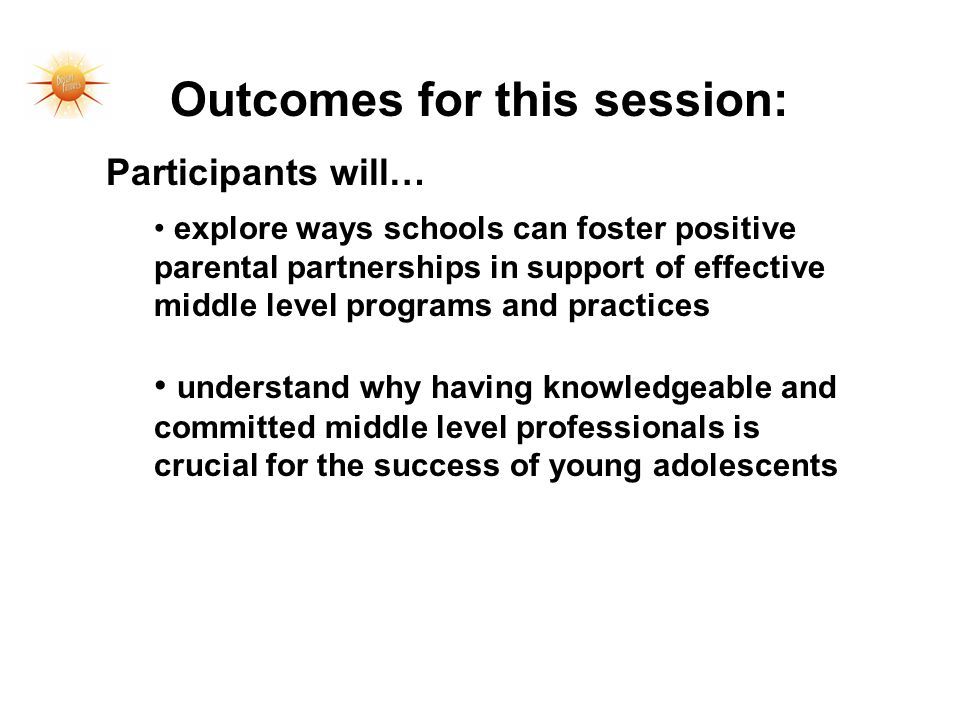 explore ways schools can foster positive parental partnerships in support of effective middle level programs and practices understand why having knowledgeable and committed middle level professionals is crucial for the success of young adolescents Outcomes for this session: Participants will…