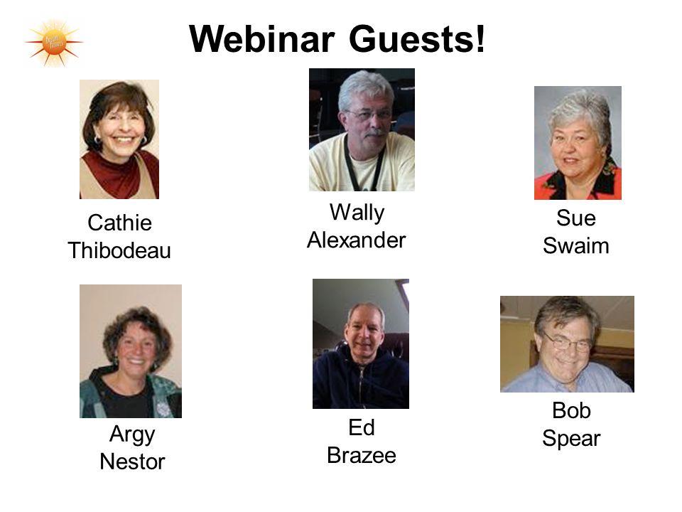 Webinar Guests! Wally Alexander Cathie Thibodeau Sue Swaim Ed Brazee Bob Spear Argy Nestor
