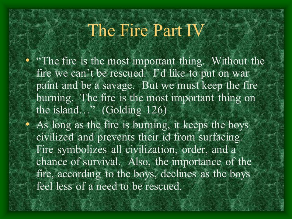 """The Fire Part IV """"The fire is the most important thing. Without the fire we can't be rescued. I'd like to put on war paint and be a savage. But we mus"""