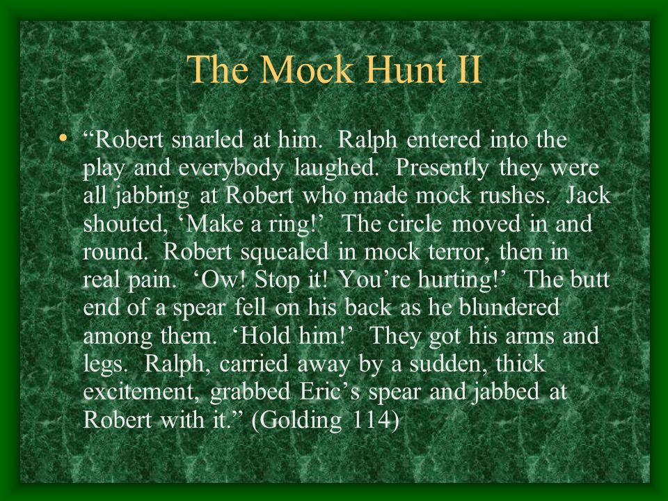 The Mock Hunt II Robert snarled at him. Ralph entered into the play and everybody laughed.