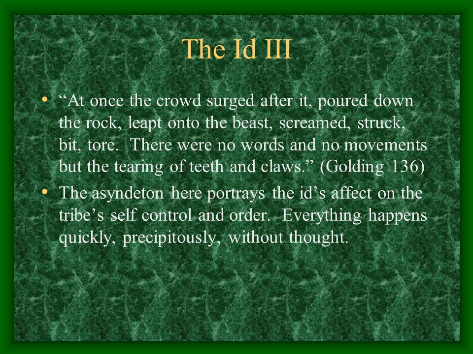 """The Id III """"At once the crowd surged after it, poured down the rock, leapt onto the beast, screamed, struck, bit, tore. There were no words and no mov"""