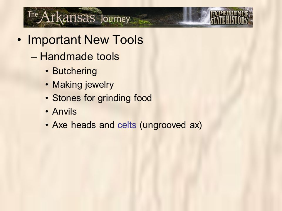 Important New Tools –Handmade tools Butchering Making jewelry Stones for grinding food Anvils Axe heads and celts (ungrooved ax)