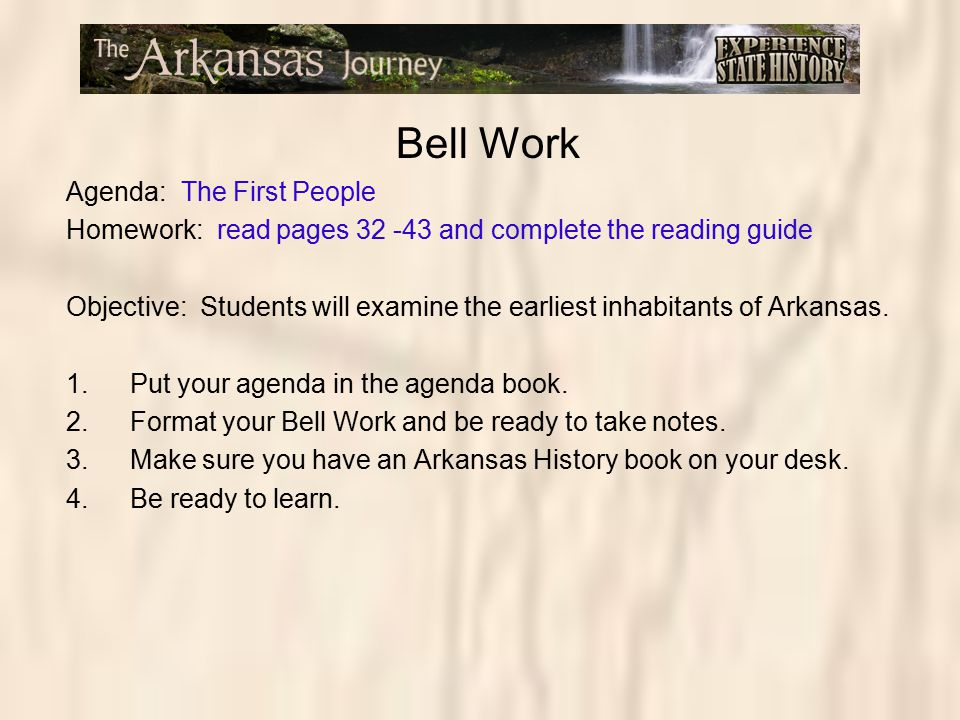 Bell Work Agenda: The First People Homework: read pages 32 -43 and complete the reading guide Objective: Students will examine the earliest inhabitant