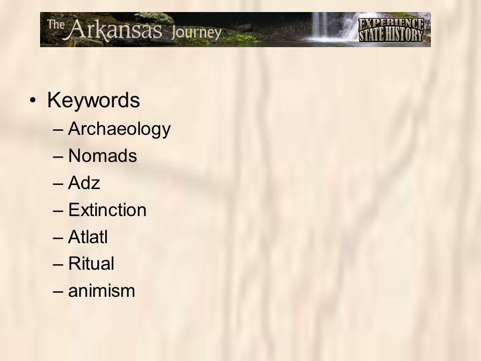 Keywords –Archaeology –Nomads –Adz –Extinction –Atlatl –Ritual –animism