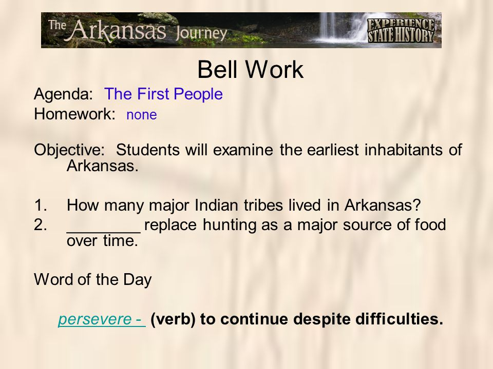 Bell Work Agenda: The First People Homework: none Objective: Students will examine the earliest inhabitants of Arkansas. 1.How many major Indian tribe