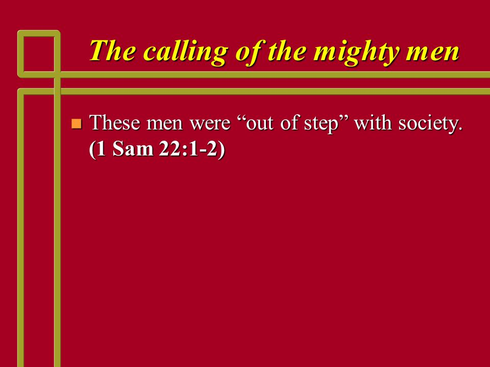 The shortcomings of the mighty men and David n 2 Samuel 11:3-5 (NKJV) 3 So David sent and inquired about the woman.
