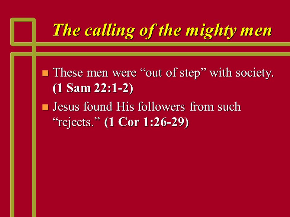 The calling of the mighty men n John 1:29 (NKJV) 29 The next day John saw Jesus coming toward him, and said, Behold.