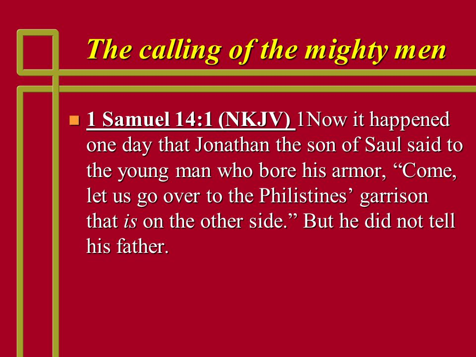 The qualities of the mighty men n 2 Samuel 23:9 -10 (NKJV) 9 And after him was Eleazar the son of Dodo, the Ahohite, one of the three mighty men with David when they defied the Philistines who were gathered there for battle, and the men of Israel had retreated.