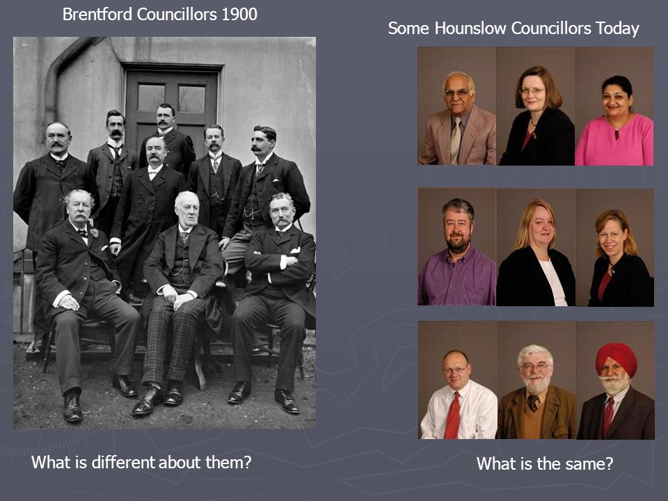 Some Hounslow Councillors Today Brentford Councillors 1900 What is different about them.