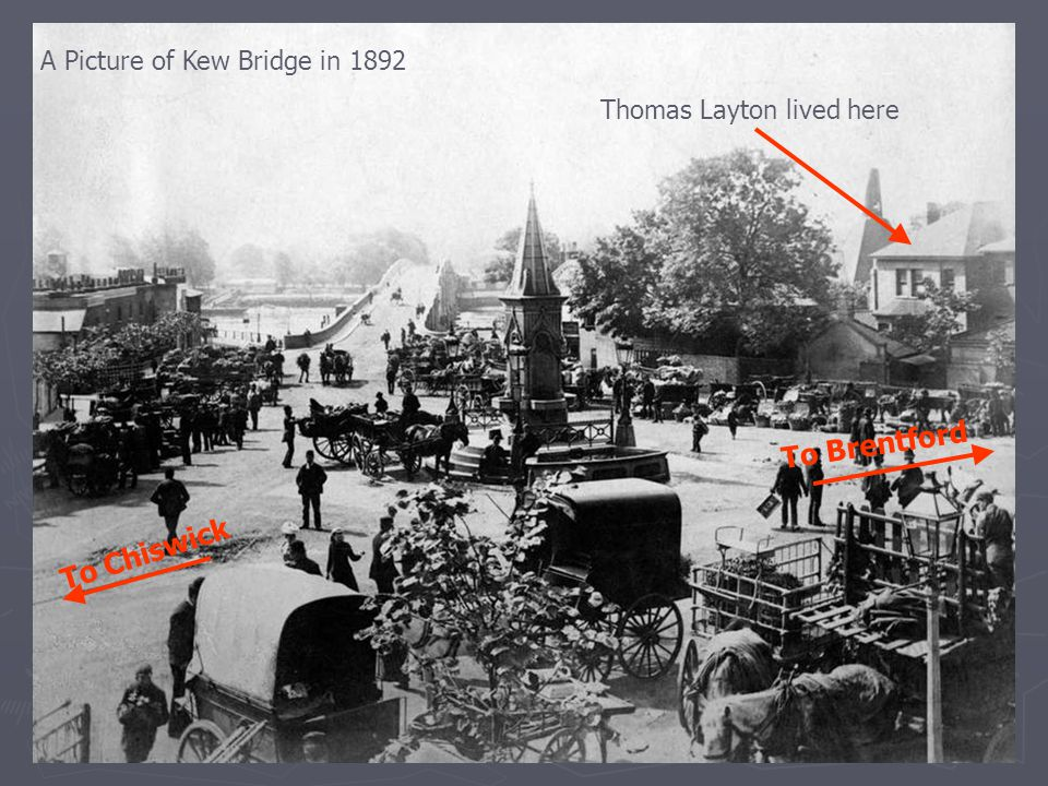 Thomas Layton lived here A Picture of Kew Bridge in 1892 To Brentford To Chiswick
