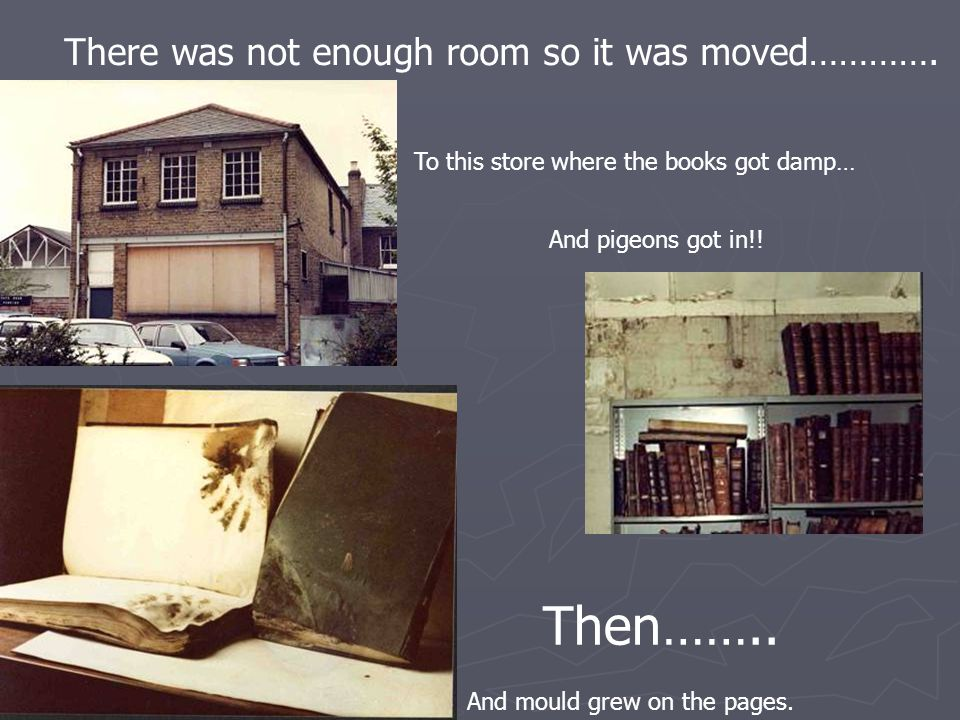 There was not enough room so it was moved………….And mould grew on the pages.