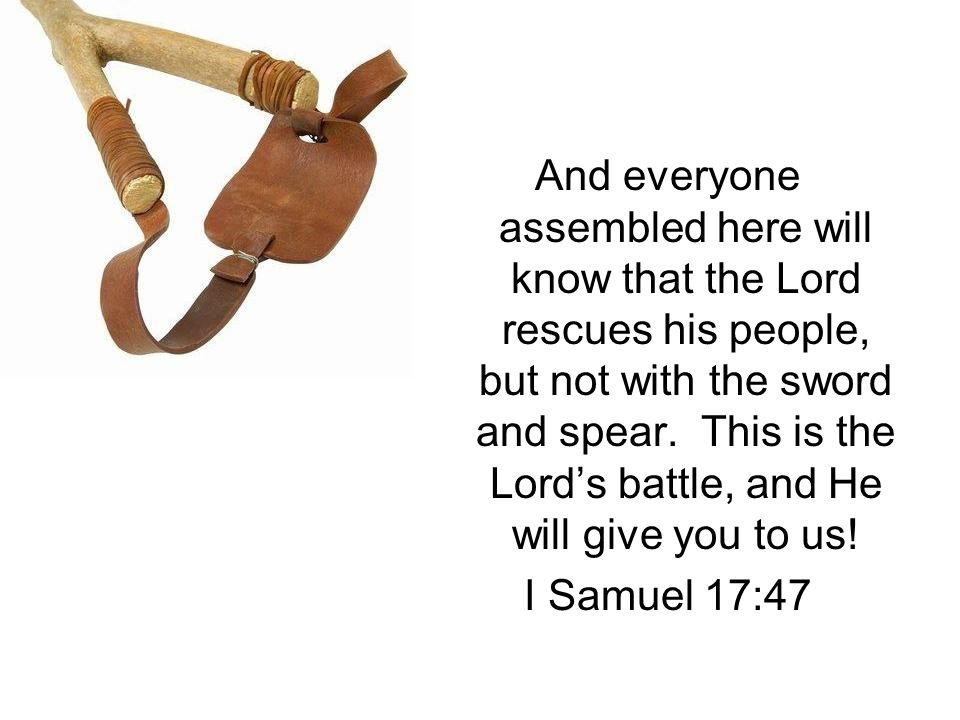 And everyone assembled here will know that the Lord rescues his people, but not with the sword and spear.