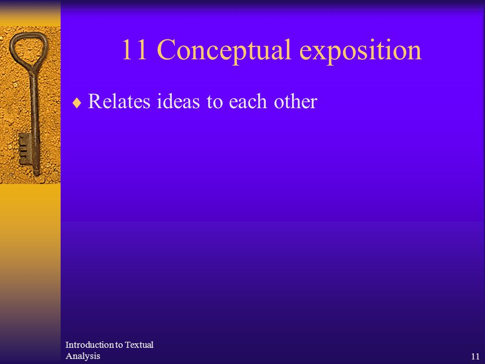 Introduction to Textual Analysis11 11 Conceptual exposition  Relates ideas to each other