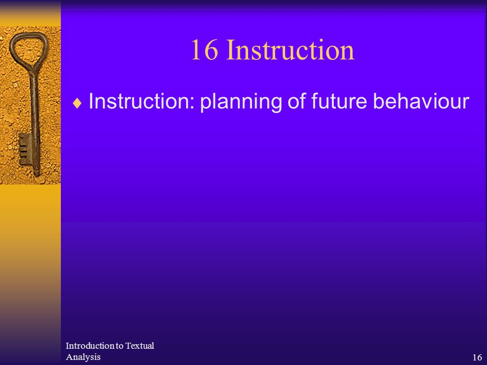 Introduction to Textual Analysis16 16 Instruction  Instruction: planning of future behaviour