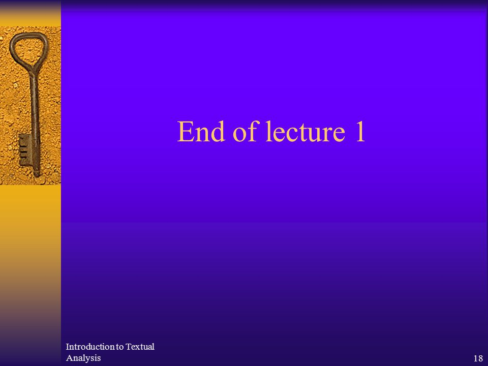 Introduction to Textual Analysis18 End of lecture 1
