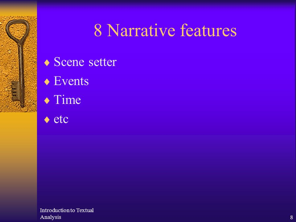 Introduction to Textual Analysis8 8 Narrative features  Scene setter  Events  Time  etc