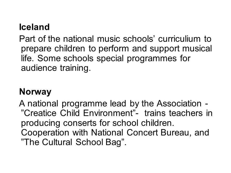 Iceland Part of the national music schools' curriculium to prepare children to perform and support musical life.