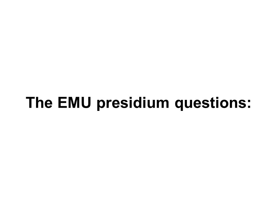 The EMU presidium questions: