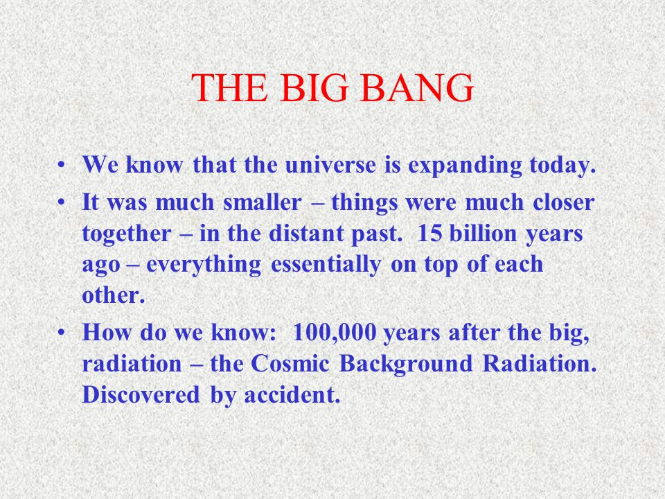 THE BIG BANG We know that the universe is expanding today.