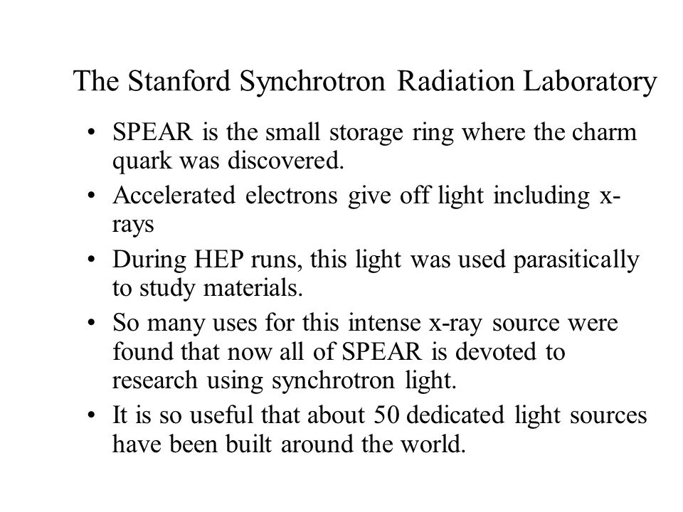 The Stanford Synchrotron Radiation Laboratory SPEAR is the small storage ring where the charm quark was discovered.
