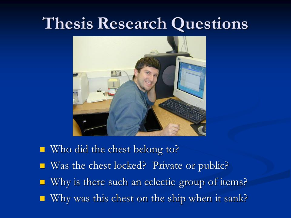 Thesis Research Questions Who did the chest belong to? Who did the chest belong to? Was the chest locked? Private or public? Was the chest locked? Pri