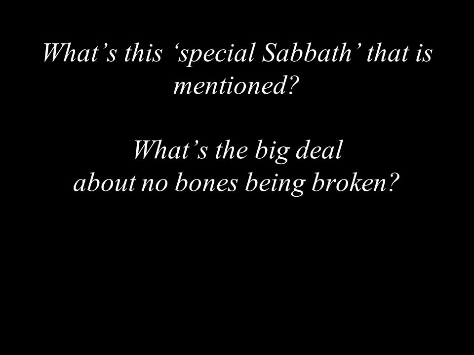 What's this 'special Sabbath' that is mentioned What's the big deal about no bones being broken