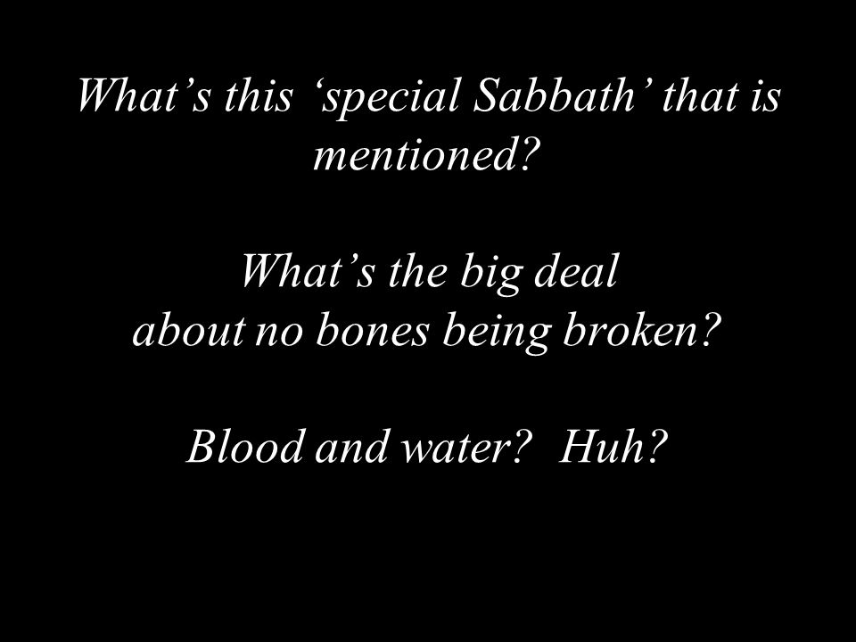 What's this 'special Sabbath' that is mentioned. What's the big deal about no bones being broken.