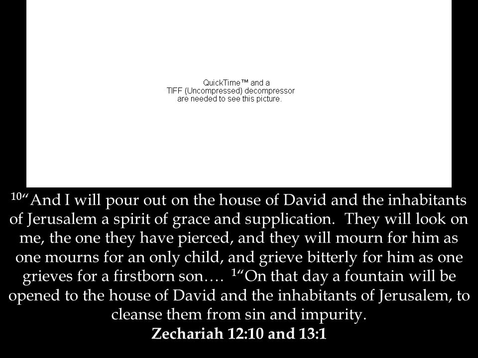 10 And I will pour out on the house of David and the inhabitants of Jerusalem a spirit of grace and supplication.