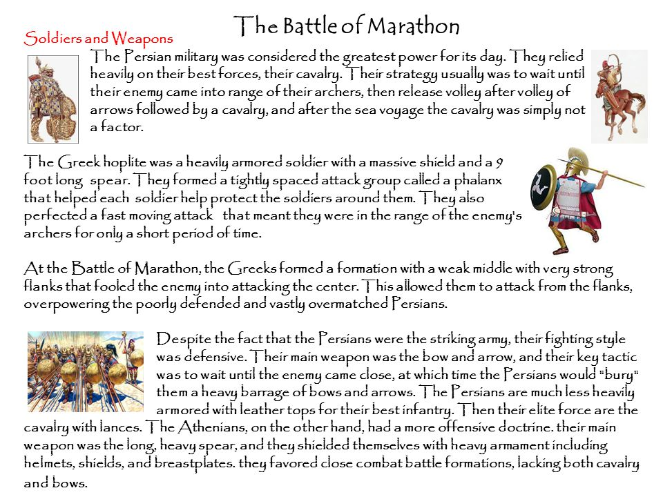 The Battle of Marathon Soldiers and Weapons The Persian military was considered the greatest power for its day.