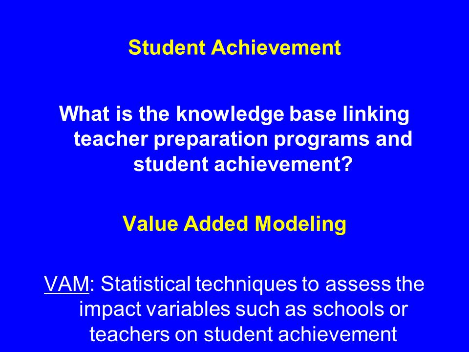 Student Achievement What is the knowledge base linking teacher preparation programs and student achievement.