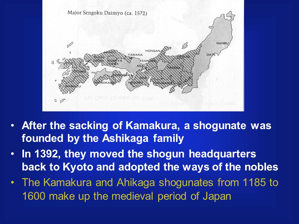 After the sacking of Kamakura, a shogunate was founded by the Ashikaga family In 1392, they moved the shogun headquarters back to Kyoto and adopted the ways of the nobles The Kamakura and Ahikaga shogunates from 1185 to 1600 make up the medieval period of Japan