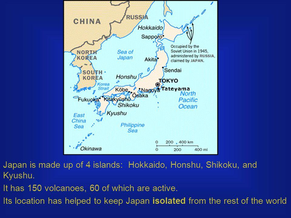 Japan is made up of 4 islands: Hokkaido, Honshu, Shikoku, and Kyushu.