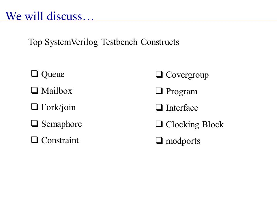 Top SystemVerilog Testbench Constructs  Queue  Mailbox  Fork/join  Semaphore  Constraint  Covergroup  Program  Interface  Clocking Block  mo