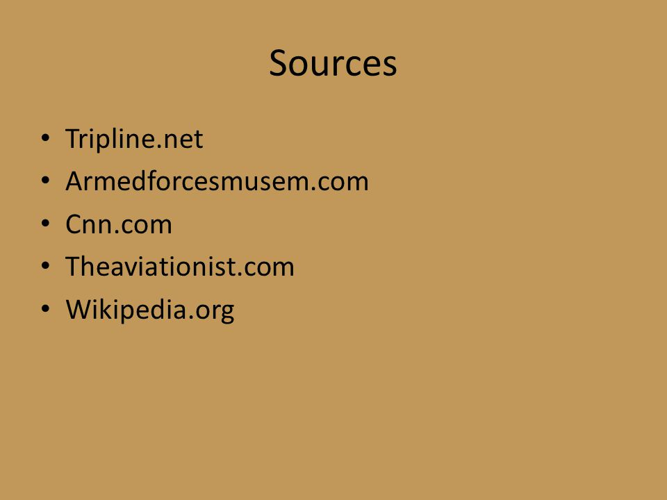 Sources Tripline.net Armedforcesmusem.com Cnn.com Theaviationist.com Wikipedia.org