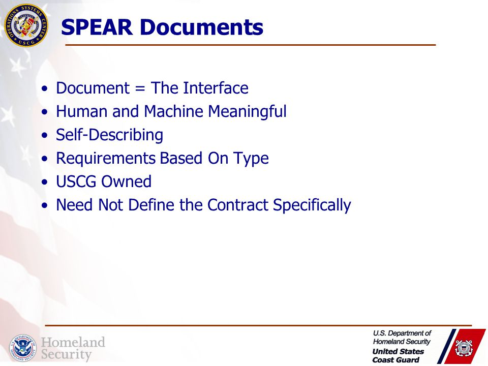 SPEAR Documents Document = The Interface Human and Machine Meaningful Self-Describing Requirements Based On Type USCG Owned Need Not Define the Contract Specifically