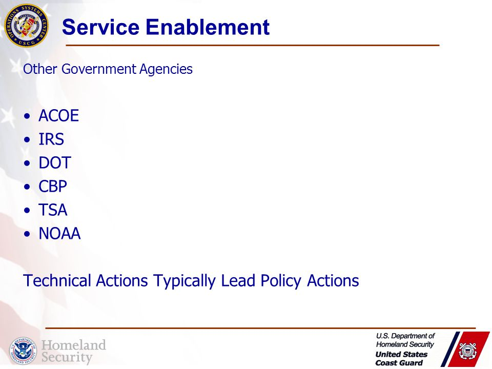 Service Enablement ACOE IRS DOT CBP TSA NOAA Technical Actions Typically Lead Policy Actions Other Government Agencies