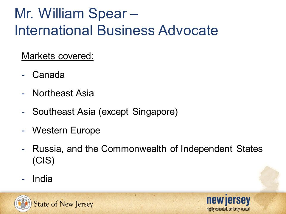 Mr. William Spear – International Business Advocate Markets covered: -Canada -Northeast Asia -Southeast Asia (except Singapore) -Western Europe -Russi