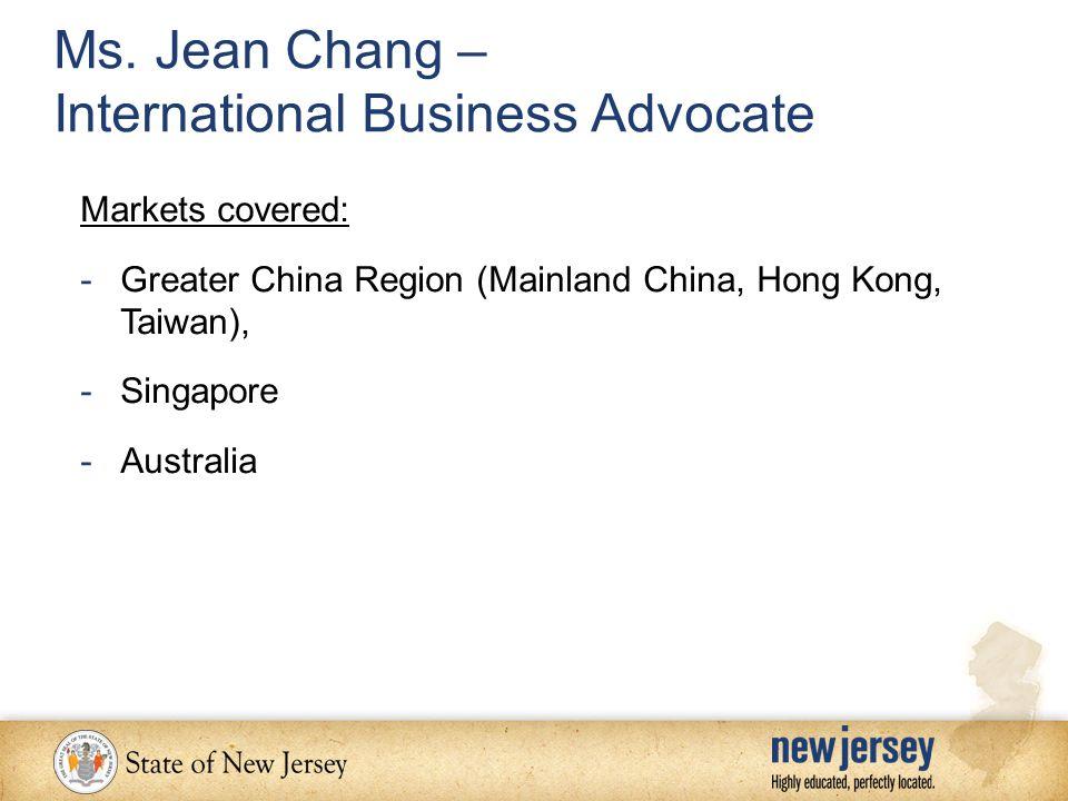 Ms. Jean Chang – International Business Advocate Markets covered: -Greater China Region (Mainland China, Hong Kong, Taiwan), -Singapore -Australia