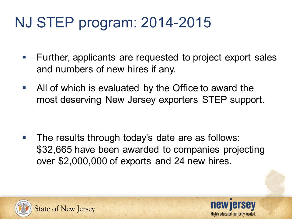 NJ STEP program: 2014-2015  Further, applicants are requested to project export sales and numbers of new hires if any.