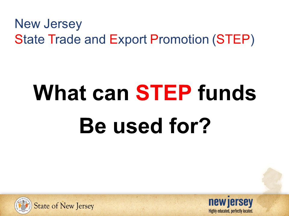 What can STEP funds Be used for? New Jersey State Trade and Export Promotion (STEP)