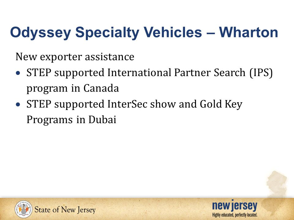 New exporter assistance  STEP supported International Partner Search (IPS) program in Canada  STEP supported InterSec show and Gold Key Programs in Dubai Odyssey Specialty Vehicles – Wharton