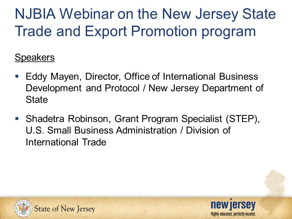 Speakers  Eddy Mayen, Director, Office of International Business Development and Protocol / New Jersey Department of State  Shadetra Robinson, Grant Program Specialist (STEP), U.S.